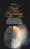 Dark Psychology: A Modern Guide To Learn The Practical Uses And Defenses Of Manipulation, Emotional Influence, Persuasion, Deception, M