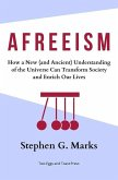 Afreeism: How a New (and Ancient) Understanding of the Universe Can Transform Society and Enrich Our Lives