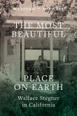 The Most Beautiful Place on Earth: Wallace Stegner in California