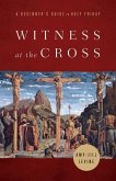 Witness at the Cross: A Beginner's Guide to Holy Friday