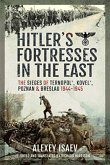 Hitler's Fortresses in the East: The Sieges of Ternopol', Kovel', Poznan and Breslau, 1944-1945