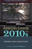 American Cinema of the 2010s: Themes and Variations