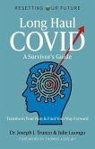 Long Haul Covid: A Survivor's Guide: Transform Your Pain & Find Your Way Forward