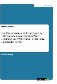 Die US-amerikanische Renaissance der Tätowierung und der Second-Wave Feminism der 1960er und 1970er Jahre. Historische Körper