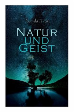 Natur und Geist: Als die Wurzeln des Lebens und der Kunst - Huch, Ricarda