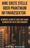 Ihre erste Stelle oder Praktikum im Finanzsektor (eBook, ePUB)