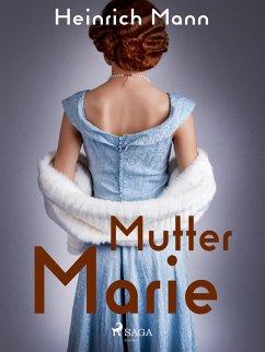 Mutter Marie (eBook, ePUB) - Mann, Heinrich