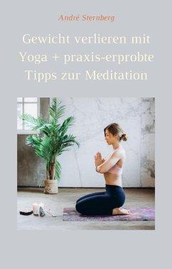Gewicht verlieren mit Yoga + praxis-erprobte Tipps zur Meditation (eBook, ePUB) - Sternberg, Andre