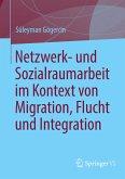 Netzwerk- und Sozialraumarbeit im Kontext von Migration, Flucht und Integration