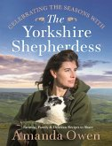 Celebrating the Seasons with the Yorkshire Shepherdess, 4: Farming, Family and Delicious Recipes to Share