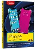 iPhone Tipps und Tricks zu iOS 15 - zu allen aktuellen iPhone Modellen von 12 bis iPhone 7 - komplett in Farbe