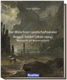 Der Münchner Landschaftsmaler August Seidel (1820-1904)
