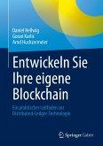 Entwickeln Sie Ihre eigene Blockchain (eBook, PDF)