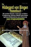 Das Hildegard von Bingen-Rezeptbuch - Mit hunderten Rezepten, Anleitungen und Bildern auf 400 Seiten