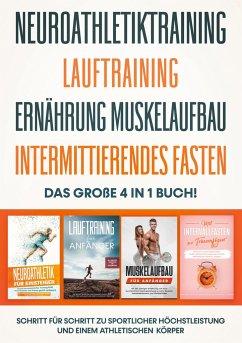 Neuroathletiktraining   Lauftraining   Ernährung Muskelaufbau   Intermittierendes Fasten - Das große 4 in 1 Buch: Schritt für Schritt zu sportlicher Höchstleistung und einem athletischen Körper