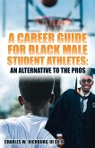 A Career Guide for Black Male Student Athletes: An Alternative to the Pros
