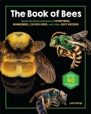 The Book of Bees: Inside the Hives and Lives of Honeybees, Bumblebees, Cuckoo Bees, and Other Busy Buzzers