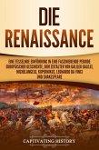 Die Renaissance: Eine fesselnde Einführung in eine faszinierende Periode europäischer Geschichte, dem Zeitalter von Galileo Galilei, Michelangelo, Kopernikus, Leonardo da Vinci und Shakespeare (eBook, ePUB)