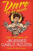 Dare to Be More: The Witness of Blessed Carlo Acutis