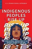 Indigenous Peoples Rise Up: The Global Ascendency of Social Media Activism