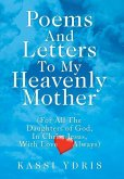 Poems and Letters to My Heavenly Mother: (For All the Daughters of God, in Christ Jesus, with Love Always)