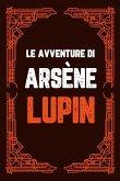 Le avventure di Arsène Lupin: 9 LIBRI IN 1! La Collezione Finale del Ladro Gentiluomo più Intelligente di Sempre Ispirata alla Nuova Serie Tv