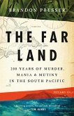 The Far Land: 200 Years of Murder, Mania, and Mutiny in the South Pacific