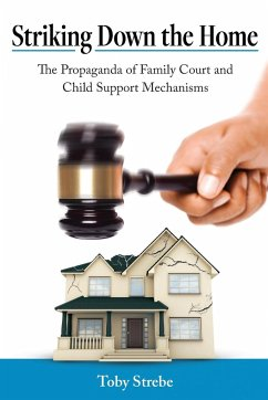 Striking Down the Home: The Propaganda of Family Court and Child Support Mechanisms - Strebe, Toby A.