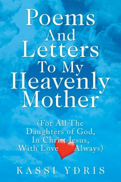 Poems and Letters to My Heavenly Mother: (For All the Daughters of God, in Christ Jesus, with Love Always) - Ydris, Kassi
