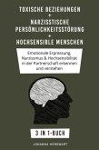 Toxische Beziehungen + Narzisstische Persönlichkeitsstörung + Hochsensible Menschen (eBook, ePUB)