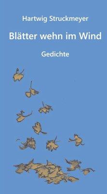 Blätter wehn im Wind - Struckmeyer, Hartwig
