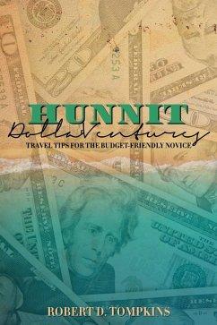 Hunnit Dolla'Ventures: Travel Tips for the Budget Friendly Novice (eBook, ePUB) - Tompkins, Robert D.