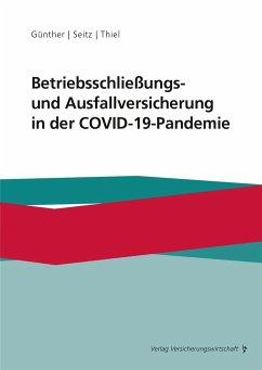 Betriebsschließungs- und Ausfallversicherung in der COVID-19-Pandemie - Günther, Dirk-Crasten;Seitz, Björn;Thiel, Sven-Markus