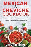Mexican & Cheviche Cookbook: Add Some Spicy To Your Diet with fantastic cheviche and mexican recipes, easy to do.
