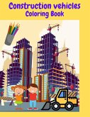 Construction Vehicles Coloring Book: Construction Vehicle Coloring Book For Kids All Ages -Super Fun Vehicles Excavators Trucks Rollers Digers Dumpers
