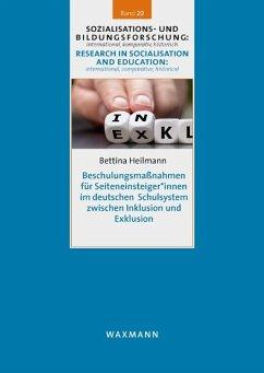 Beschulungsmaßnahmen für Seiteneinsteiger*innen im deutschen Schulsystem zwischen Inklusion und Exklusion - Heilmann, Bettina