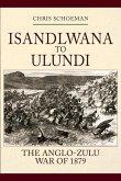 Isandlwana to Ulundi: The Anglo-Zulu War of 1879