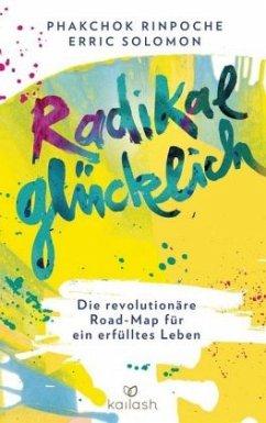 Radikal glücklich (Mängelexemplar) - Phakchok, Rinpoche;Solomon, Erric