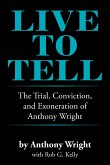 Live to Tell: The Trial, Conviction, and Exoneration of Anthony Wright