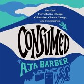 Consumed: On Colonialism, Climate Change, Consumerism, and the Need for Collective Change