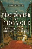 A Blackmailer at Frogmore: The Adventures of Queen Caroline's Ghost