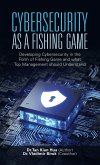 Cybersecurity as a Fishing Game: Developing Cybersecurity in the Form of Fishing Game and What Top Management Should Understand