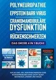Polyneuropathie   Eppstein Barr Virus   Craniomandibuläre Dysfunktion   Rückenschmerzen: Das große 4 in 1 Buch! Wie Sie CMD, EBV, Nervenschmerzen oder Rückenprobleme ganz leicht selbst behandeln, lindern und heilen