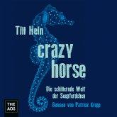 Crazy Horse. Die schillernde Welt der Seepferdchen (MP3-Download)
