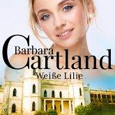 Weiße Lilie (Die zeitlose Romansammlung von Barbara Cartland 17) (MP3-Download)