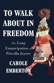 To Walk About in Freedom: The Long Emancipation of Priscilla Joyner (eBook, ePUB)