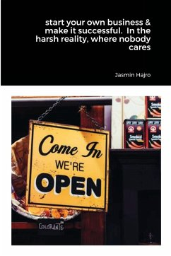 start your own business & make it successful. In the harsh reality, where nobody cares - Hajro, Jasmin