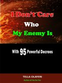I Don't Care Who My Enemy Is With 95 Powerful Decrees (eBook, ePUB)