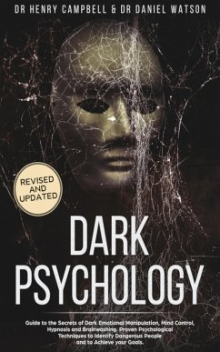 Dark Psychology: Guide to the Secrets of Dark Emotional Manipulation, Mind Control, Hypnosis and Brainwashing. Proven Psychological Techniques to Identify Dangerous People and to Achieve your Goals (eBook, ePUB) - Campbell, Henry; Watson, Daniel