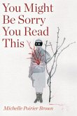 You Might Be Sorry You Read This